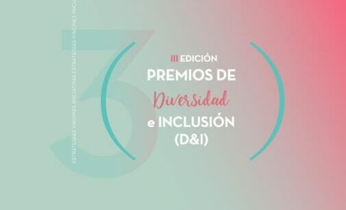 Los III Premios Diversidad & Inclusión recibirán candidaturas hasta el 5 de julio