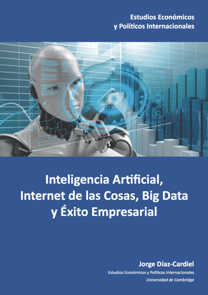 """Inteligencia Artificial, Internet de las Cosas, Big Data y Éxito Empresarial"", Julio 2019; Estudios Económicos y Políticos Internacionales de la Universidad de Cambridge."